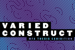Varied Construct: MFA Thesis Exhibition @ Marshall Arts Gallery | Memphis | Tennessee | United States