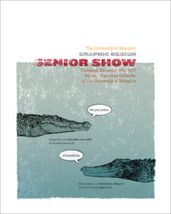 Graphic Design Senior Show @ The Martha and Robert Fogelman Galleries of Contemporary Art, The University of Memphis